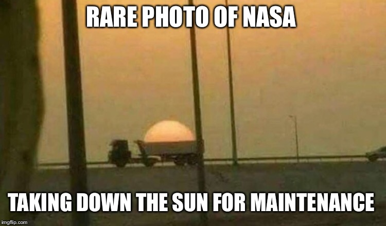 RARE PHOTO OF NASA TAKING DOWN THE SUN FOR MAINTENANCE | image tagged in memes | made w/ Imgflip meme maker