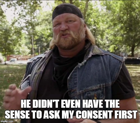 HE DIDN'T EVEN HAVE THE SENSE TO ASK MY CONSENT FIRST | made w/ Imgflip meme maker