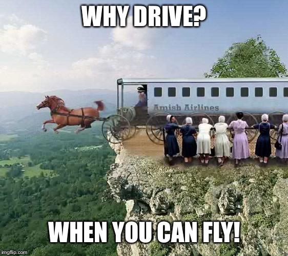WHY DRIVE? WHEN YOU CAN FLY! | made w/ Imgflip meme maker