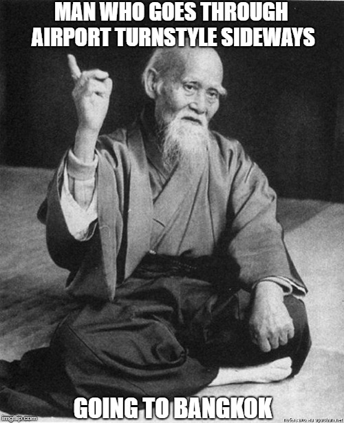 Confucius Say | MAN WHO GOES THROUGH AIRPORT TURNSTYLE SIDEWAYS GOING TO BANGKOK | image tagged in confucius,memes | made w/ Imgflip meme maker