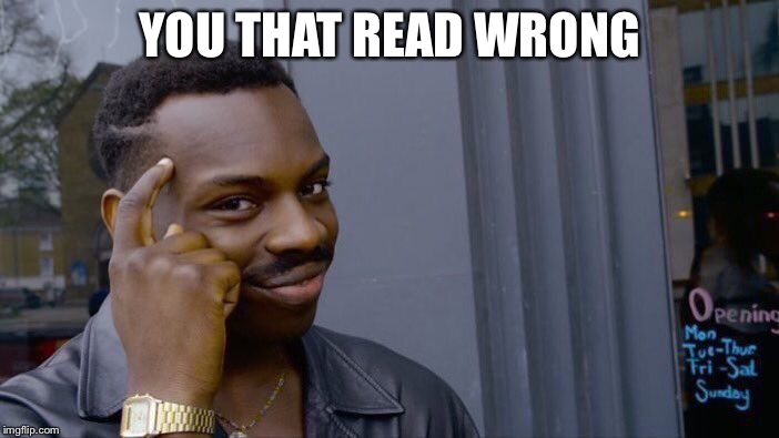 Roll Safe Think About It Meme | YOU THAT READ WRONG | image tagged in memes,roll safe think about it | made w/ Imgflip meme maker