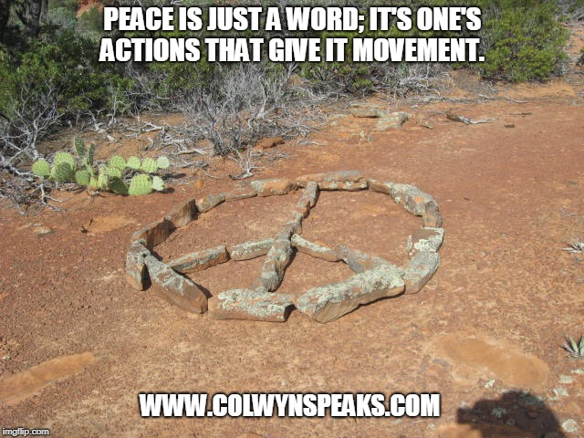 40 days and 40 nights fasting and praying on the Mountain  | PEACE IS JUST A WORD; IT'S ONE'S ACTIONS THAT GIVE IT MOVEMENT. WWW.COLWYNSPEAKS.COM | image tagged in world peace | made w/ Imgflip meme maker