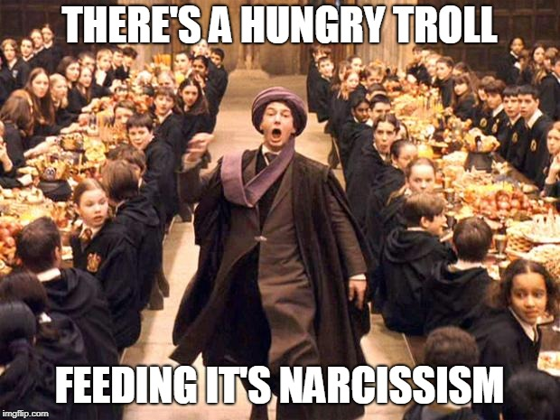 Troll In The Dungeon | THERE'S A HUNGRY TROLL FEEDING IT'S NARCISSISM | image tagged in troll in the dungeon | made w/ Imgflip meme maker