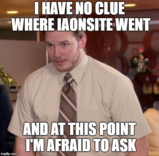 Afraid To Ask Andy Meme | I HAVE NO CLUE WHERE IAONSITE WENT AND AT THIS POINT I'M AFRAID TO ASK | image tagged in memes,afraid to ask andy | made w/ Imgflip meme maker