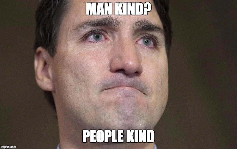 MAN KIND? PEOPLE KIND | image tagged in mankind,peoplekind,man kind,people kind,justine trudeau,liberal | made w/ Imgflip meme maker