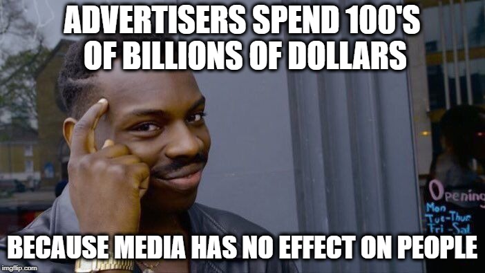 Roll Safe Think About It Meme | ADVERTISERS SPEND 100'S OF BILLIONS OF DOLLARS BECAUSE MEDIA HAS NO EFFECT ON PEOPLE | image tagged in memes,roll safe think about it | made w/ Imgflip meme maker