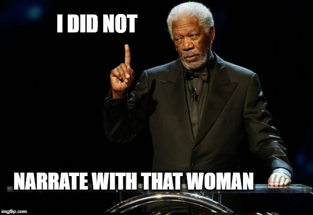 I DID NOT NARRATE WITH THAT WOMAN | image tagged in morgan freeman,this morgan freeman,sexy,i didnt choose the thug life,what if i told you | made w/ Imgflip meme maker