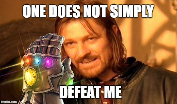 Put your desinigration memes in the comments | ONE DOES NOT SIMPLY DEFEAT ME | image tagged in memes,avengers infinity war,fortnite | made w/ Imgflip meme maker