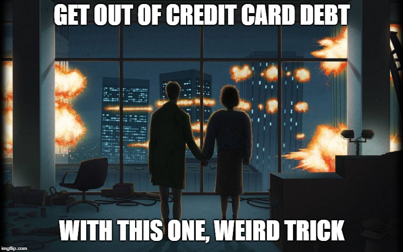 GET OUT OF CREDIT CARD DEBT WITH THIS ONE, WEIRD TRICK | image tagged in fight club end scene | made w/ Imgflip meme maker