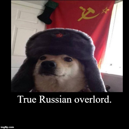 True Russian overlord. | | image tagged in funny,demotivationals | made w/ Imgflip demotivational maker