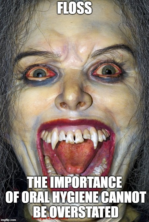 Vampire Oral Hygiene | FLOSS THE IMPORTANCE OF ORAL HYGIENE CANNOT BE OVERSTATED | image tagged in vampire | made w/ Imgflip meme maker