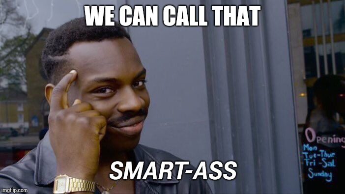 Roll Safe Think About It Meme | WE CAN CALL THAT SMART-ASS | image tagged in memes,roll safe think about it | made w/ Imgflip meme maker