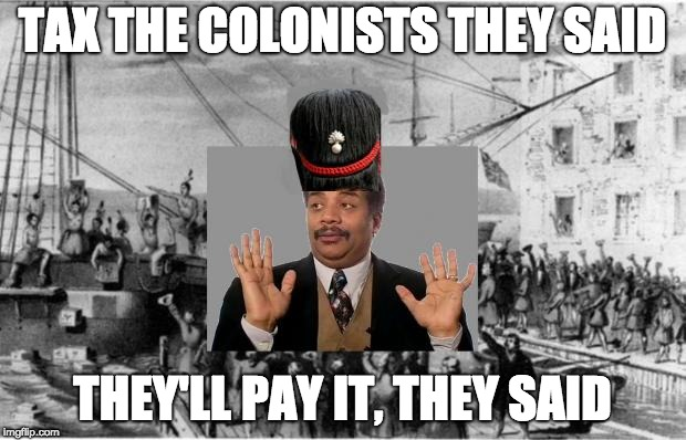 TAX THE COLONISTS THEY SAID THEY'LL PAY IT, THEY SAID | image tagged in british surprised | made w/ Imgflip meme maker