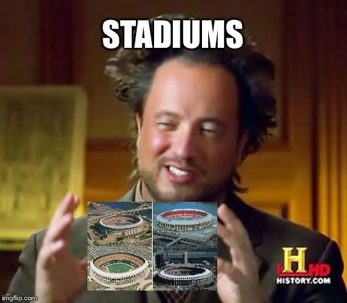 Their coming for you | STADIUMS | image tagged in memes,ancient aliens,ball park,year of the monkey,act on the actors acting,trumpith | made w/ Imgflip meme maker
