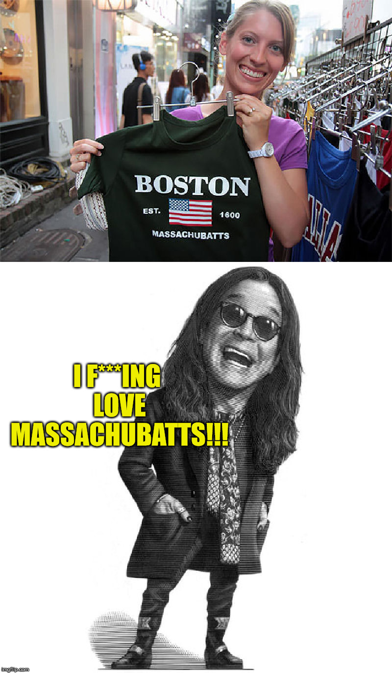 Asian T-shirt lost in translation | I F***ING LOVE MASSACHUBATTS!!! | image tagged in engrish,t shirt,ozzy osbourne | made w/ Imgflip meme maker