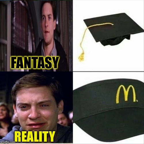 Peter, we had such high hopes for you. | FANTASY REALITY | image tagged in peter parker cry,graduation,mcdonalds,memes,funny | made w/ Imgflip meme maker