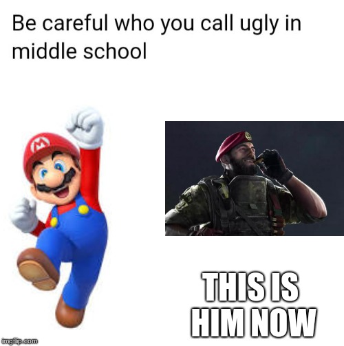 Be careful who you call ugly in middle school | THIS IS HIM NOW | image tagged in be careful who you call ugly in middle school | made w/ Imgflip meme maker