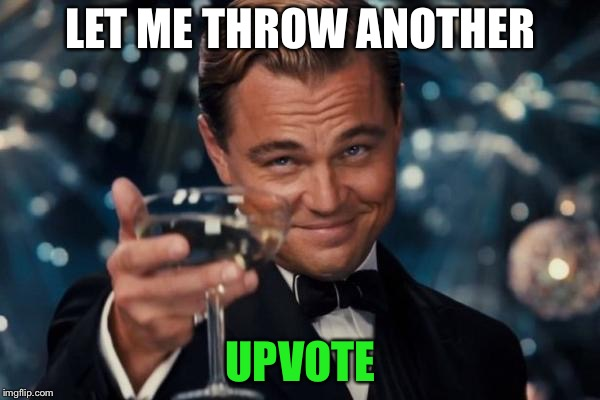 Leonardo Dicaprio Cheers Meme | LET ME THROW ANOTHER UPVOTE | image tagged in memes,leonardo dicaprio cheers | made w/ Imgflip meme maker