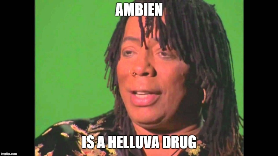 AMBIEN IS A HELLUVA DRUG | image tagged in roseanne,rick james | made w/ Imgflip meme maker