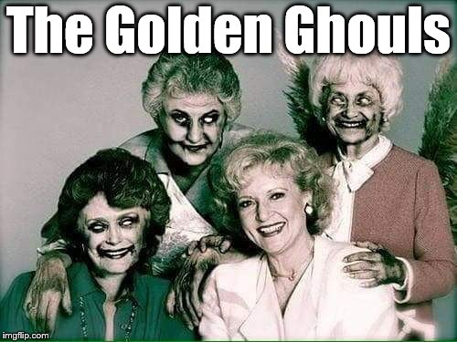 Golden Ghouls | The Golden Ghouls | image tagged in white | made w/ Imgflip meme maker