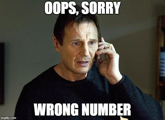 OOPS, SORRY WRONG NUMBER | made w/ Imgflip meme maker