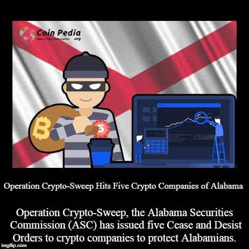 Operation Crypto-Sweep Hits Five Crypto Companies of Alabama | Operation Crypto-Sweep Hits Five Crypto Companies of Alabama | Operation Crypto-Sweep, the Alabama Securities Commission (ASC) has issued fi | image tagged in crypto-sweep,crypto companies,alabama | made w/ Imgflip demotivational maker