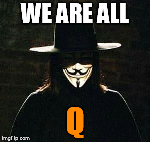 Respecting the sacrifice of Qanon and all like him | WE ARE ALL Q | image tagged in v for vendetta | made w/ Imgflip meme maker
