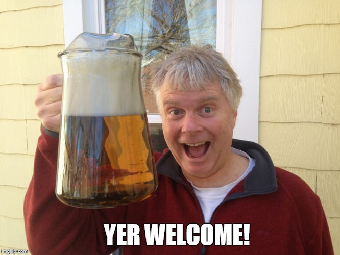 YER WELCOME! | made w/ Imgflip meme maker