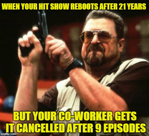 Rosanne Cancelled | WHEN YOUR HIT SHOW REBOOTS AFTER 21 YEARS BUT YOUR CO-WORKER GETS IT CANCELLED AFTER 9 EPISODES | image tagged in john goodman,rosanne,walter,cancelled,1911,big lebowski | made w/ Imgflip meme maker