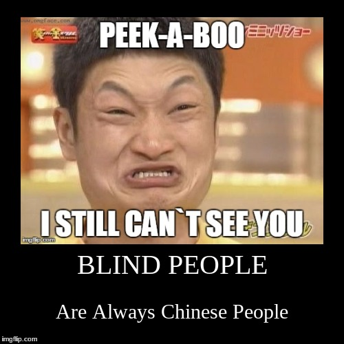 Blind People | BLIND PEOPLE | Are Always Chinese People | image tagged in funny,demotivationals,impossibru | made w/ Imgflip demotivational maker