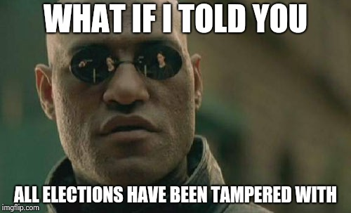 Like Watergate , this is just a convenient excuse | WHAT IF I TOLD YOU ALL ELECTIONS HAVE BEEN TAMPERED WITH | image tagged in memes,matrix morpheus,rigged elections,obama,george bush,richard nixon | made w/ Imgflip meme maker