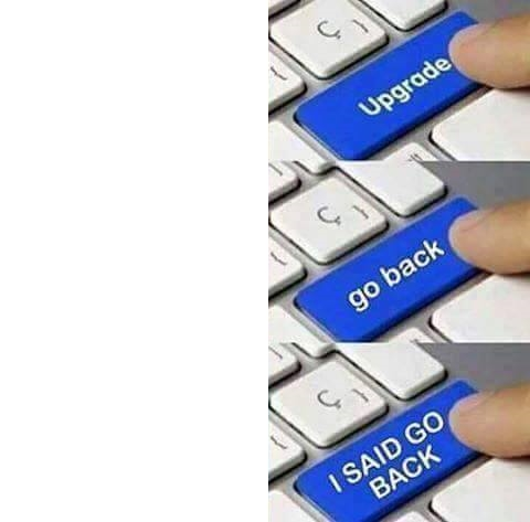 High Quality Upgrade Go Back I Said Blank Meme Template