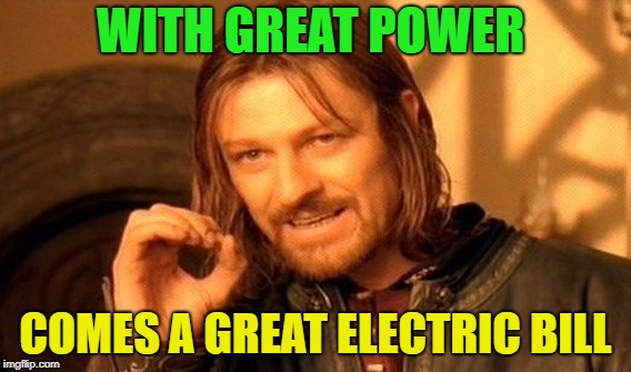 Shocking, isn't it? | WITH GREAT POWER COMES A GREAT ELECTRIC BILL | image tagged in memes,one does not simply,funny,electricity,power | made w/ Imgflip meme maker
