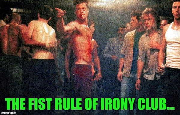 club | THE FIST RULE OF IRONY CLUB... | image tagged in club | made w/ Imgflip meme maker