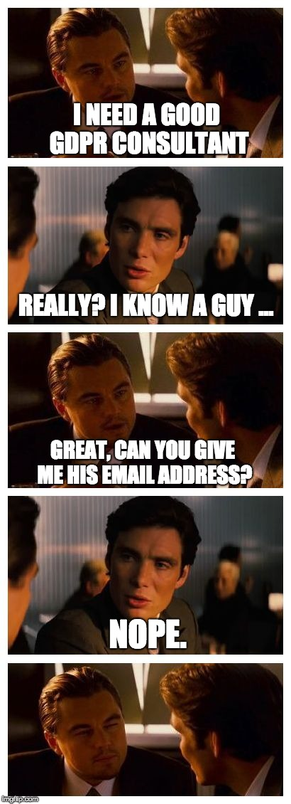 Leonardo Inception (Extended) | I NEED A GOOD GDPR CONSULTANT NOPE. REALLY? I KNOW A GUY ... GREAT, CAN YOU GIVE ME HIS EMAIL ADDRESS? | image tagged in leonardo inception extended | made w/ Imgflip meme maker