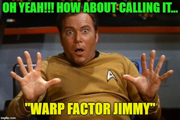"shatner | OH YEAH!!! HOW ABOUT CALLING IT... ""WARP FACTOR JIMMY"" 
