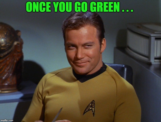 ONCE YOU GO GREEN . . . | made w/ Imgflip meme maker