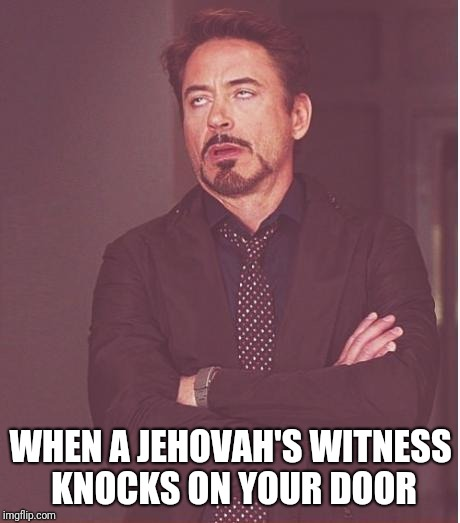 Face You Make Robert Downey Jr Meme | WHEN A JEHOVAH'S WITNESS KNOCKS ON YOUR DOOR | image tagged in memes,face you make robert downey jr | made w/ Imgflip meme maker