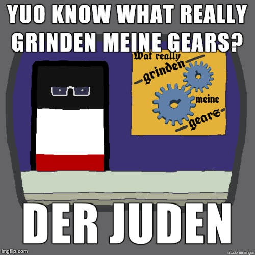 those sneaky jews | image tagged in polandball,ww1,reichtangle,you know what really grinds my gears | made w/ Imgflip meme maker