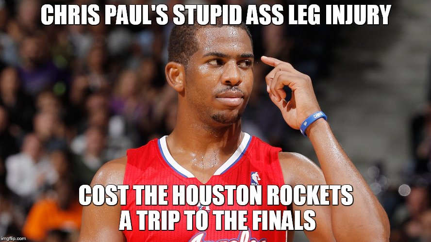 CHRIS PAUL'S STUPID ASS LEG INJURY COST THE HOUSTON ROCKETS A TRIP TO THE FINALS | image tagged in chris paul | made w/ Imgflip meme maker
