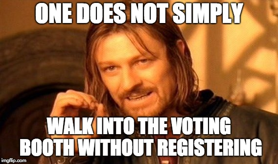 One Does Not Simply Meme | ONE DOES NOT SIMPLY WALK INTO THE VOTING BOOTH WITHOUT REGISTERING | image tagged in memes,one does not simply,22x20 | made w/ Imgflip meme maker