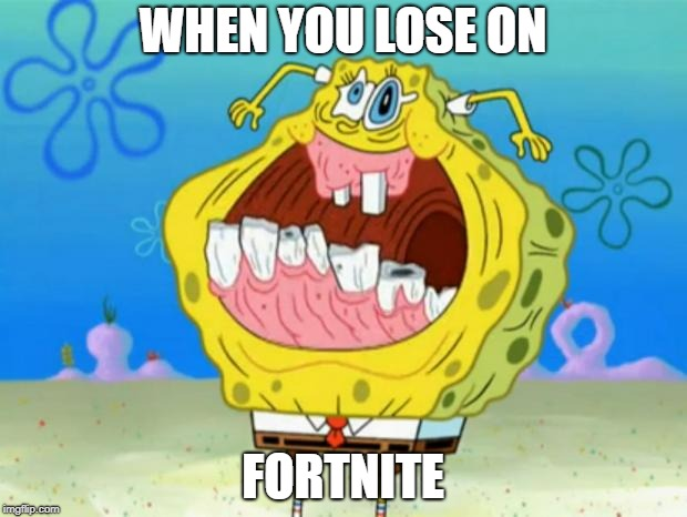 Spongebob Trollface | WHEN YOU LOSE ON FORTNITE | image tagged in spongebob trollface | made w/ Imgflip meme maker