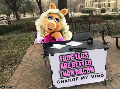 FROG LEGS ARE BETTER THAN BACON | made w/ Imgflip meme maker