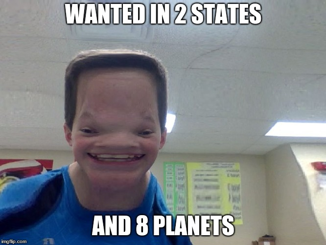 b01! | WANTED IN 2 STATES AND 8 PLANETS | image tagged in boi | made w/ Imgflip meme maker