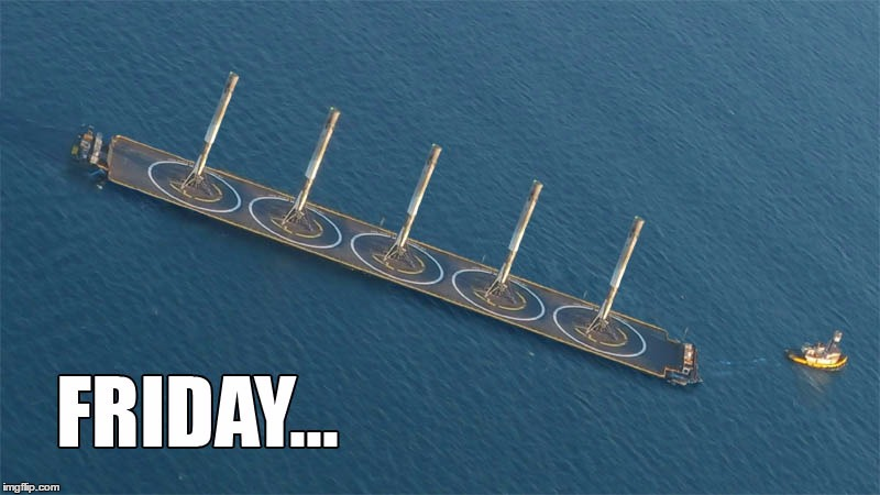 Typical Friday | image tagged in drone ship,spacex,falcon9 | made w/ Imgflip meme maker