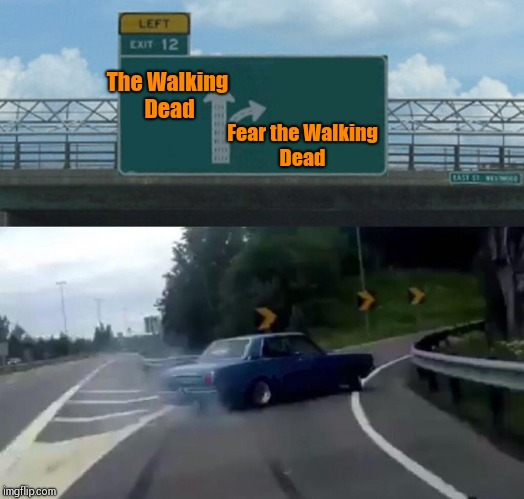 I can't be the only one right? | The Walking Dead Fear the Walking Dead | image tagged in memes,left exit 12 off ramp,the walking dead,fear the walking dead,rick grimes | made w/ Imgflip meme maker