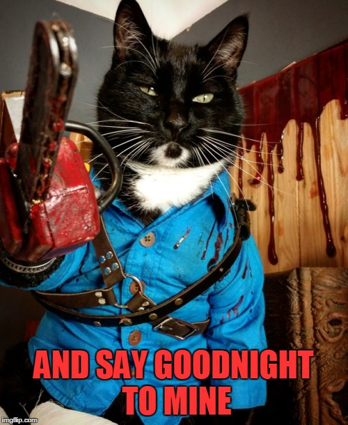 AND SAY GOODNIGHT TO MINE | made w/ Imgflip meme maker