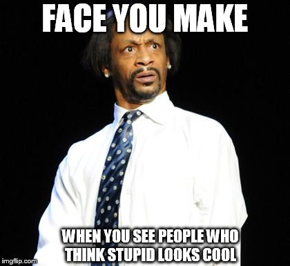 basically   stupid   people  | FACE YOU MAKE WHEN YOU SEE PEOPLE WHO THINK STUPID LOOKS COOL | image tagged in that face you make when,stupid people,when you see,looks cool | made w/ Imgflip meme maker