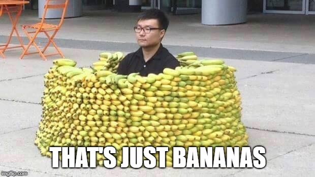 THAT'S JUST BANANAS | made w/ Imgflip meme maker