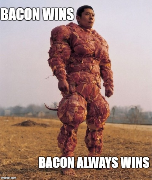 BACON WINS BACON ALWAYS WINS | made w/ Imgflip meme maker